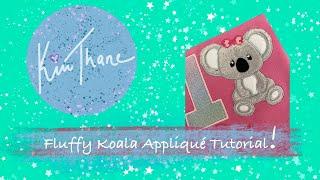EMBROIDERY TUTORIAL - flขffy koala APPLIQUÉ