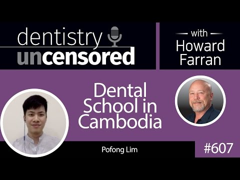 607 Dental School in Cambodia with Pofong Lim : Dentistry Uncensored with Howard Farran
