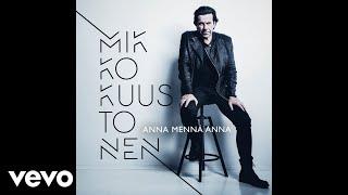 Mikko Kuustonen - Anna mennä Anna