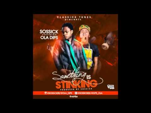 SOSSICK - SOMETHING IS STINKING FT OLA DIPS (PRODUCED BY SOSSICK)