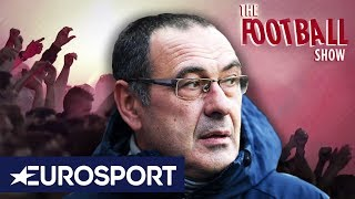 Should Chelsea Sack Maurizio Sarri? | The Football Show | Eurosport