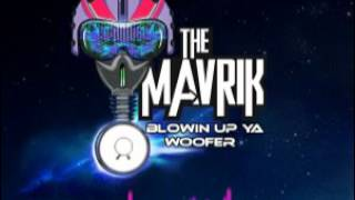 Blowin Up Ya Woofer (Original Mix) The Mavrik Free Download!!!