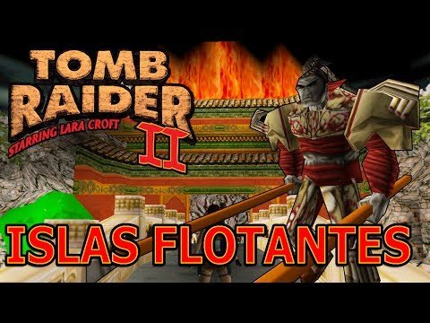 Tomb Raider 2 Vídeo-Guía en Español - Las Islas Flotantes (Floating Islands)