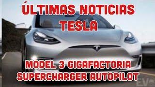 Tesla News Ultimas Noticias Model 3, Gigafactoria, Supercharger V3 y Autopilot 2 0