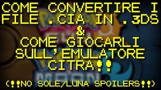 COME CONVERTIRE FILE .CIA IN .3DS & COME USARE L'EMULATORE CITRA! (no sun/moon spoilers)