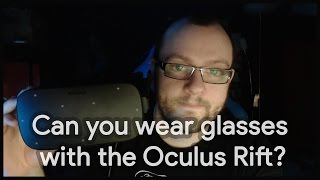 Can you wear glasses with the Oculus Rift CV1 ?