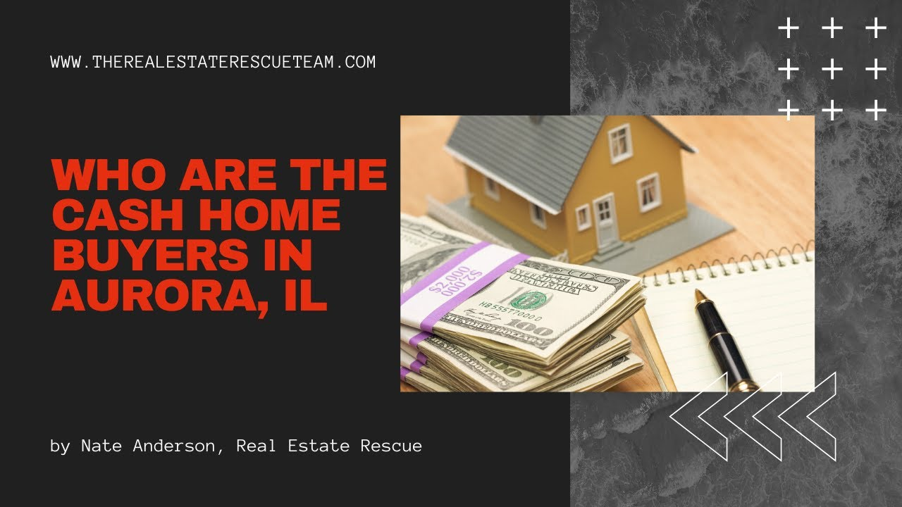 Who Are The Cash Home Buyers In Aurora IL