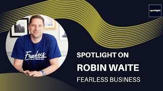 Spotlight on - Robin Waite business Coach at Fearless Business.