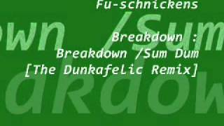 FU-Schnickens - Breakdown /Sum Dum [The Dunkafelic Remix]