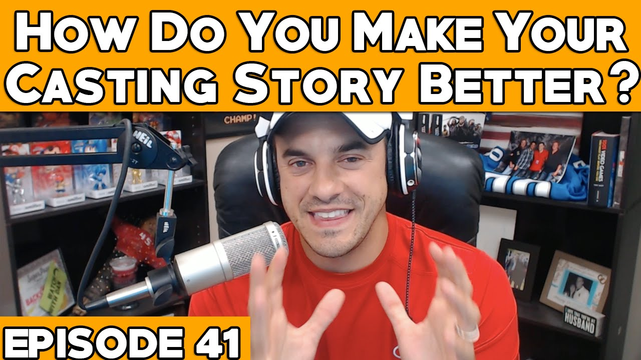 How Do You Make Your Casting Story Better?  Episode 41