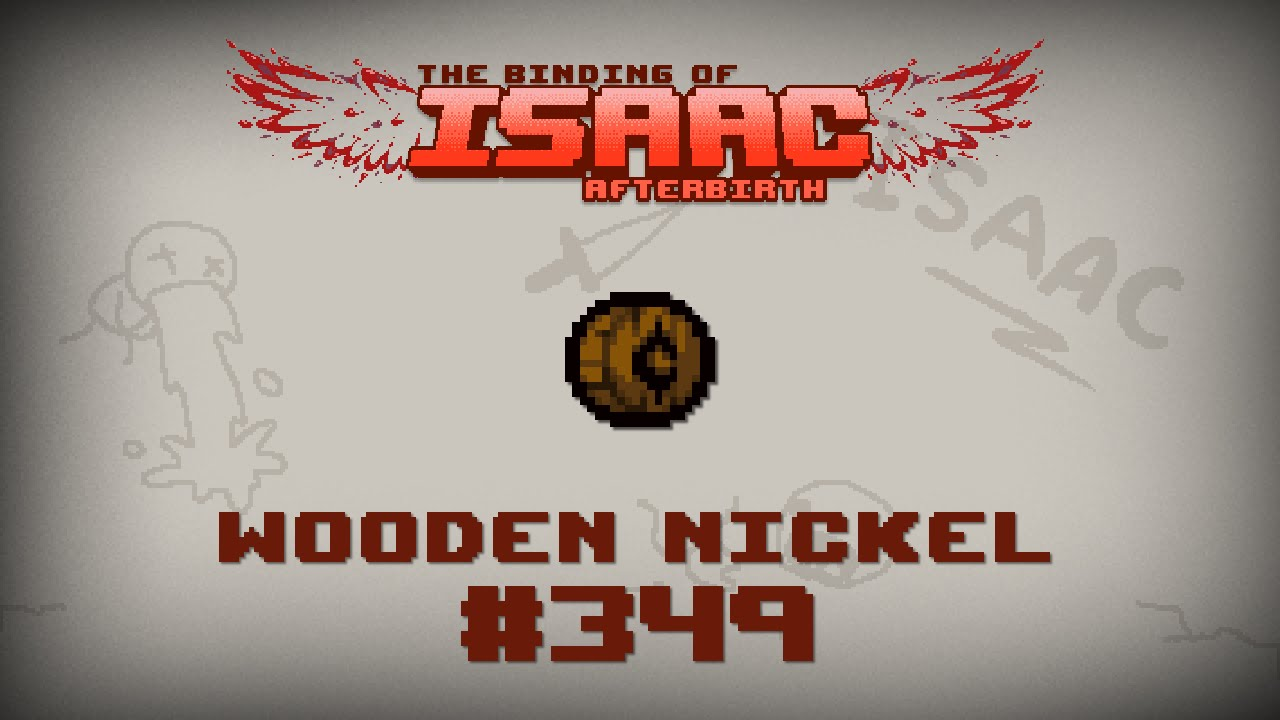 Binding Of Isaac Afterbirth Item Guide Wooden Nickel
