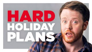 Your Overly Complicated Holiday Plans