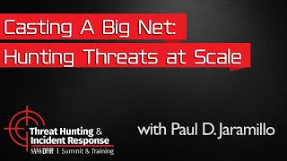 Casting A Big Net: Hunting Threats at Scale: Threat Hunting Summit 2016