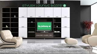 Stylish Lounge Beats #2 | House & Lounge Music Mix | 2017 Mixed By Johnny M