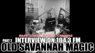 EAST COAST SPIRIT CHASERS - INTERVIEW PT 2 - OLD SAVANNAH MAGIC 104.3