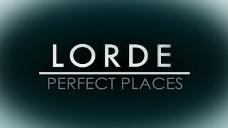 Lorde - Perfect Places (Lyric Video)