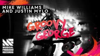 Mike Williams & Justin Mylo - Groovy George [Available May 16]