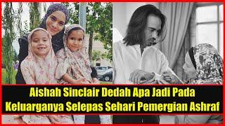 Aishah Sinclair Dedah Apa Jadi Pada Keluarganya Selepas Sehari Pemergian Ashraf Suami BCL