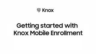 Knox: Getting started with Knox Mobile Enrollment | Samsung