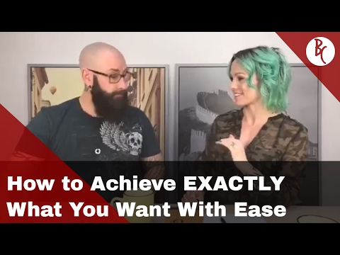 How to achieve EXACTLY what you want with ease