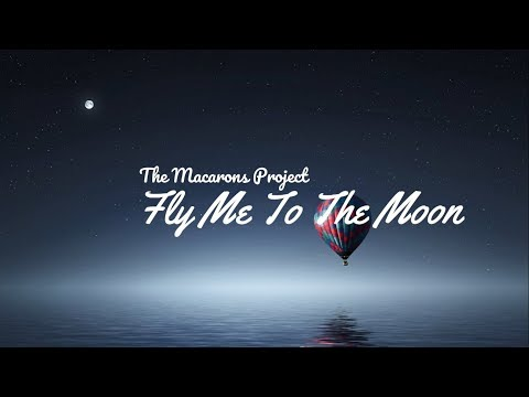 The Macarons Project- Fly Me To The Moon (lyrics)