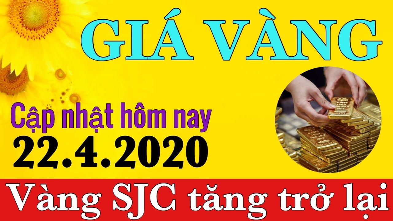 Cập nhật giá vàng hôm nay ngày 22/4/2020 || Vàng SJC tăng mạnh trở lại