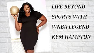 Life Beyond Sports with WNBA Legend Kym Hampton