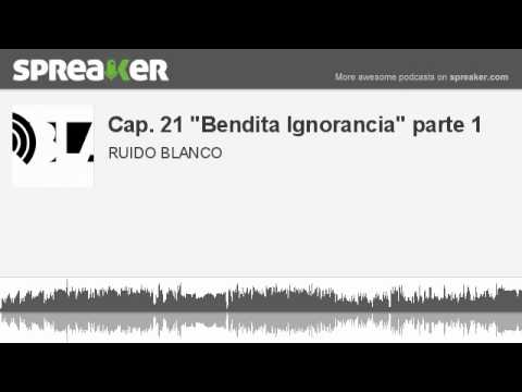 "Cap. 21 ""Bendita Ignorancia"" parte 1 (made with Spreaker)"