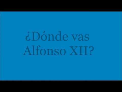 ¿Dónde vas Alfonso XII?