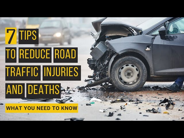 7 Tips To Reduce Road Traffic Injuries And Deaths - What You Need To Know