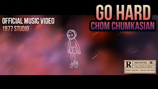 Go Hard [ร่างแตก] - Chom Chumkasian (Official MV)