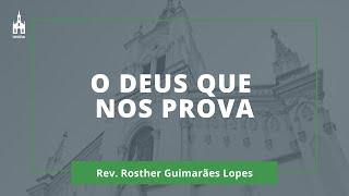 O Deus Que Nos Prova - Rev. Rosther Guimarães Lopes - Culto Matutino - 23/02/2020