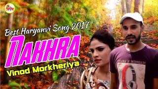 New Song 2017 Nakhra नखरा Haryanvi Latest Song Vinod Morkheriya Singham Hits