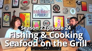 Fishing & Cooking Seafood on the Grill - HowToBBQRight Podcast S2E24