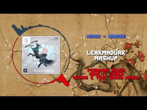 Reach - Nobushi X Pegboard Nerds - Here It Comes (Snavs & Toby Green Remix) ~ [LerkMaDurk Mashup]