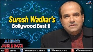 Suresh Wadkar : Best Hindi Songs Collection || Audio Jukebox