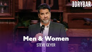 Men And Women Are Different. Steve Geyer