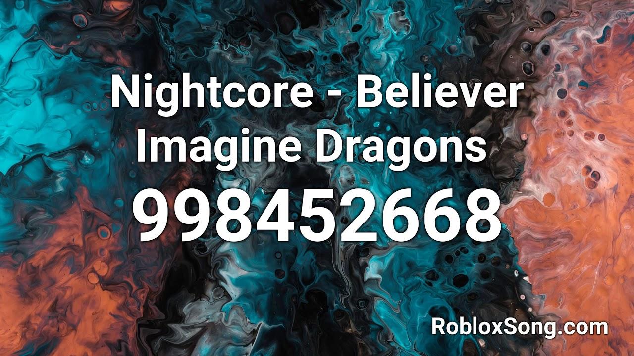 Nightcore Believer Imagine Dragons Roblox Id Music Code Youtube