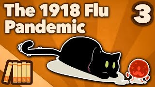 The 1918 Flu Pandemic - Order More Coffins - Extra History - #3