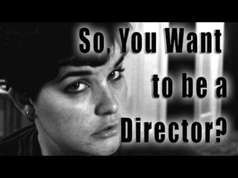 Film Industry #4 So, You want to be a Director?