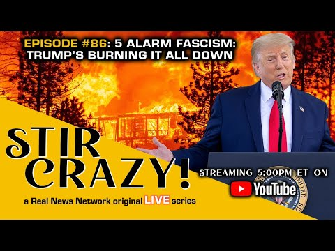 5 Alarm Fascism: Trump's Burning it All Down
