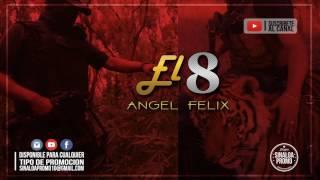 Angel Felix - El 8 (Corrido 2017)