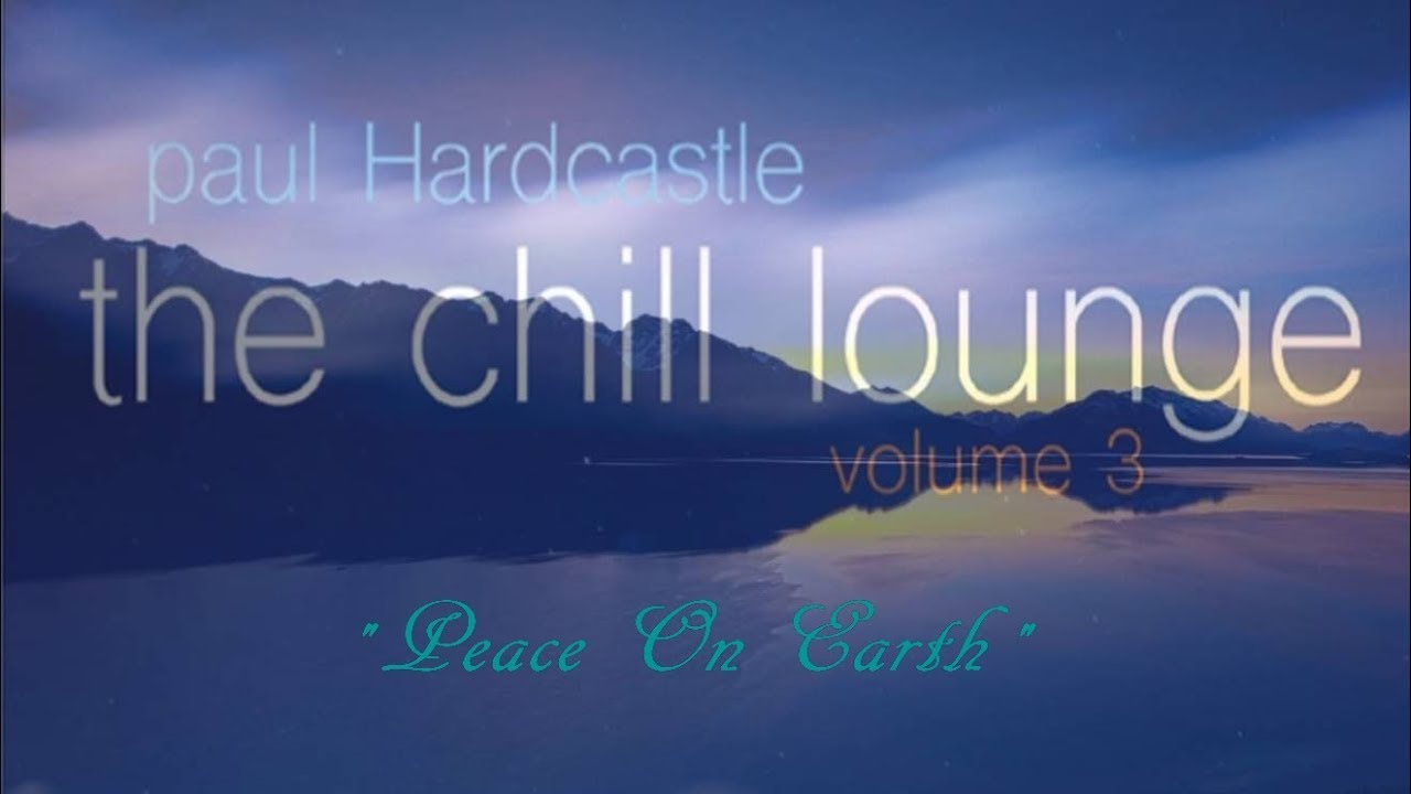 Paul Hardcastle Peace On Earth Chill Lounge Vol 3 Youtube