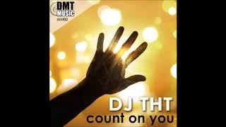 DJ THT - Count On You (Extended Mix) Video