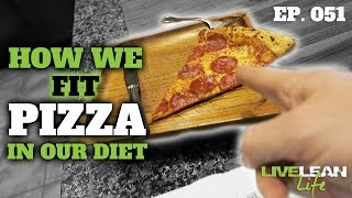 HOW WE FIT EATING PIZZA IN OUR DIET | Live Lean Life Ep. 051