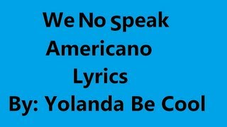We No Speak Americano Lyrics By Yolanda Be Cool