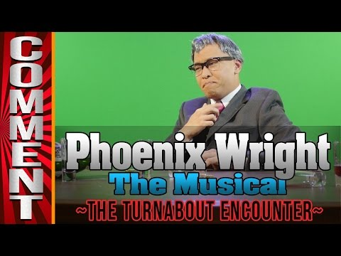 Phoenix Wright the Musical COMMENTS!