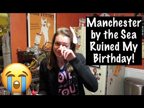 Manchester by the Sea Ruined My Birthday!