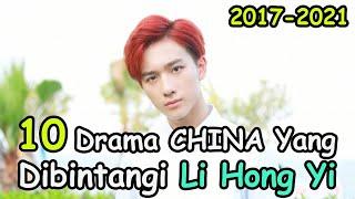 10 Drama China Yang Dibintangi Li Hong Yi 2017-2021