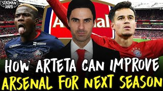 How Mikel Arteta Can Improve Arsenal For Next Season | Transfers, Tactics & Formations